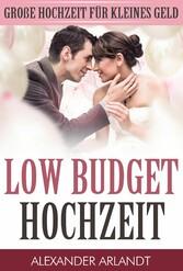 LOW BUDGET HOCHZEIT - Große Hochzeit für kleine...