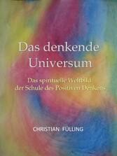 Das denkende Universum - Das spirituelle Weltbi...