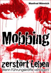 Mobbing zerstört Leben - Wenn Führungskräfte ve...