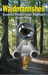 Waidmannsheil - Science Fiktion oder Realität?