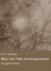Was mit Tilde Kreul passierte - Kurzgeschichten