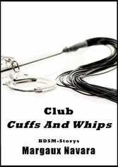 Club Cuffs And Whips - Drei BDSM-Storys