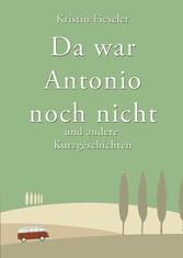 Da war Antonio noch nicht und andere Kurzgeschi...