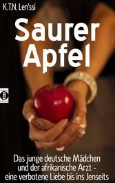 Saurer Apfel - Das junge deutsche Mädchen und der afrikanische Arzt - eine verbotene Liebe bis ins Jenseits