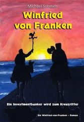 Winfried von Franken - Ein Investmentbanker wird zum Kreuzritter