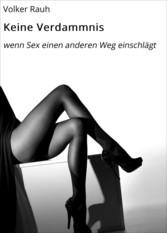 Keine Verdammnis - wenn Sex einen anderen Weg e...
