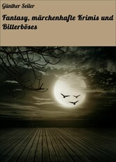 Fantasy, märchenhafte Krimis und Bitterböses