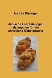 Jüdische Lobpreisungen als Impulse für die chri...