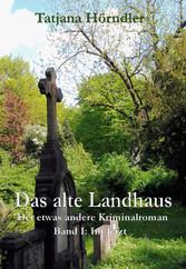 Das alte Landhaus. Band eins: Im Jetzt - Der et...