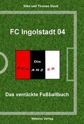FC Ingolstadt - Das verrückte Fußballbuch