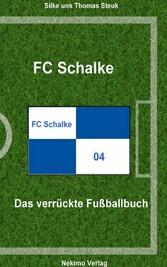 FC Schalke 04 - Das verrückte Fußballbuch