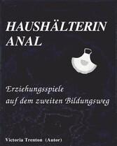 HAUSHÄLTERIN ANAL - Erziehungsspiele auf dem zw...