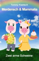 Merdensch & Mammalia - Zwei arme Schweine