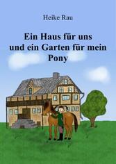 Ein Haus für uns und ein Garten für mein Pony