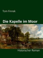 Die Kapelle im Moor - Historischer Roman