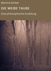 DIE WEIßE TAUBE - Eine philosophische Erzählung