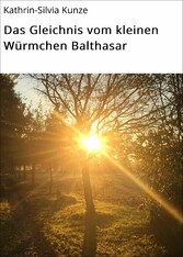Das Gleichnis vom kleinen Würmchen Balthasar