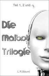 Die Malbot Trilogie - Teil 1, 2 und 3