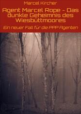 Agent Marcel Rope - Das dunkle Geheimnis des Wiesbüttmoores - Ein neuer Fall für die PPP Agenten