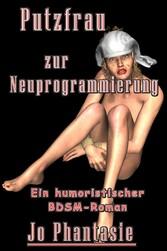 Putzfrau zur Neuprogrammierung - Ein humoristischer BDSM-Roman für Leser über 18