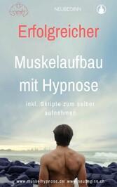Erfolgreicher Muskelaufbau - Mit Hypnose zu mehr Muskelwachstum