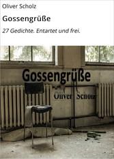 Gossengrüße - 27 Gedichte. Entartet und frei.