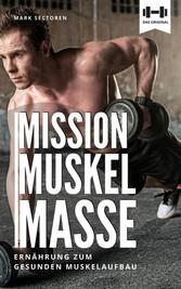 Mission Muskelmasse - Ernährung zum gesunden Muskelaufbau - Grundlagen