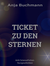 Ticket zu den Sternen - Acht ScienceFiction-Kur...