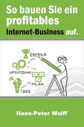 So bauen Sie ein profitables Internet-Business auf