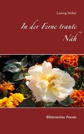 In der Ferne traute Näh - Blütenreine Poesie