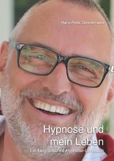Hypnose und mein Leben - Ein biografisches Hypn...