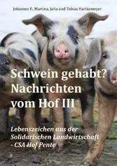 Schwein gehabt? Nachrichten vom Hof III - Leben...
