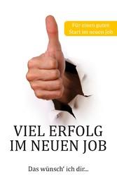 Viel Erfolg im neuen Job - Das wünsch' ich...