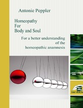 Homeopathy for Body and Soul - For a better understanding of the homeopathic anamnesis
