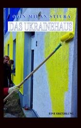 Das Ukrainehaus - Eine Erzählung