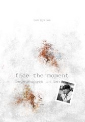 Face the moment 1 - Begegnungen in Berlin