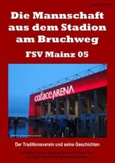 Die Mannschaft aus dem Stadion am Bruchweg - FSV Mainz 05 - Der Traditionsverein und seine Geschichten