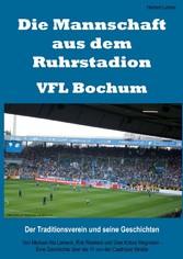 Die Mannschaft aus dem Ruhrstadion - VFL Bochum - Der Traditionsverein und seine Geschichten