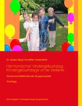 Harmonischer Kindergeburtstag: Kindergeburtstage ohne Verlierer - Gemeinschaftsfördernde Gruppenspiele