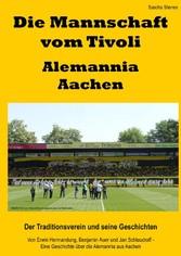 Die Mannschaft vom Tivoli - Alemannia Aachen - Der Traditionsverein und seine Geschichten