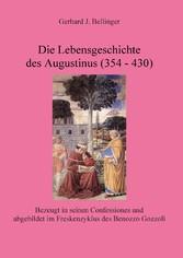 Die Lebensgeschichte des Augustinus (354 - 430)...