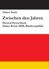 Zwischen den Jahren - Dreimal Deutschland: Drittes Reich, DDR, Bundesrepublik