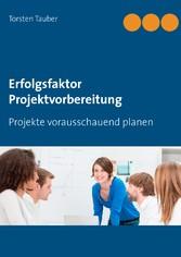 Erfolgsfaktor Projektvorbereitung - Projekte vo...