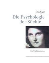 Die Psychologie der Süchte... - Ein Urphänomen...