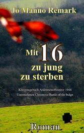 Mit 16 zu jung zu sterben - Kriegstagebuch Ardennen-Offensive 1944 /Battle of the bulge