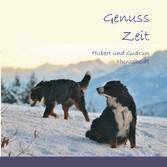 Genuss Zeit - Von dem schönen Leben mit Berner Sennenhunden