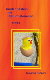 Kinder basteln mit Naturmaterialien - Frühling