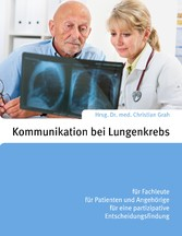Kommunikation bei Lungenkrebs - für Fachleute, für Patienten und Angehörige, für eine partizipative Entscheidungsfindung