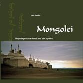 Mongolei - Reportagen aus dem Land der Mythen