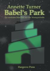 Babels Park - Ein mediales Märchen aus der Wort...